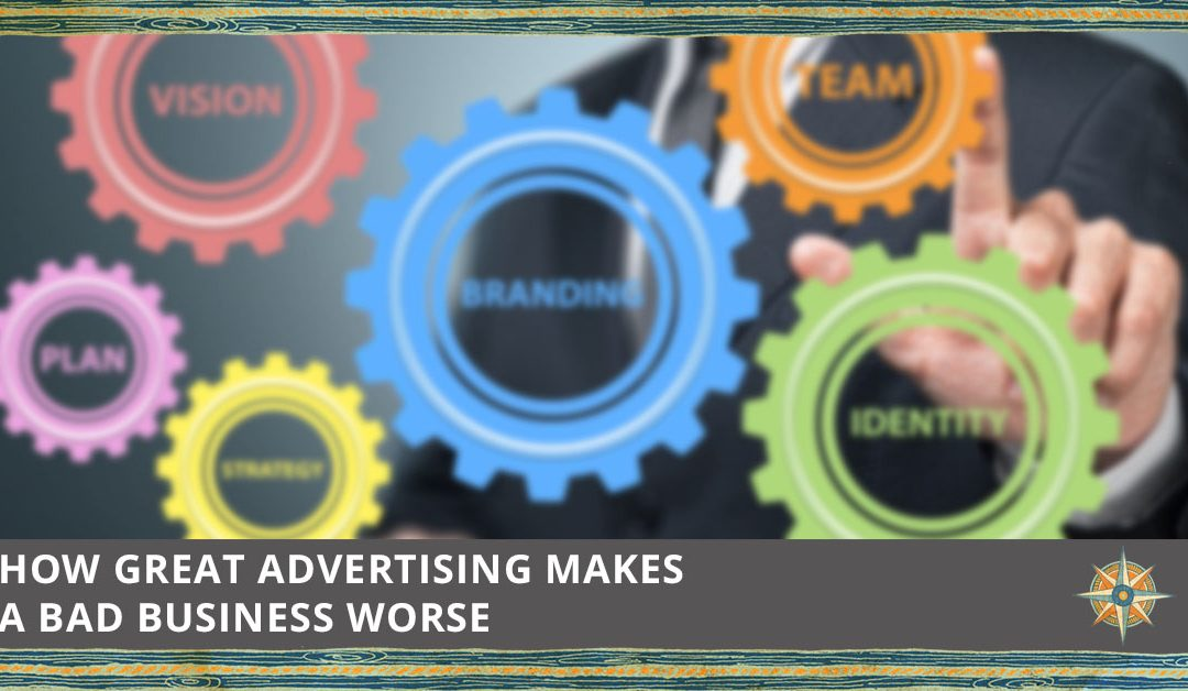 The Self-Deluded Brand: How Great Advertising Makes a Bad Business Worse